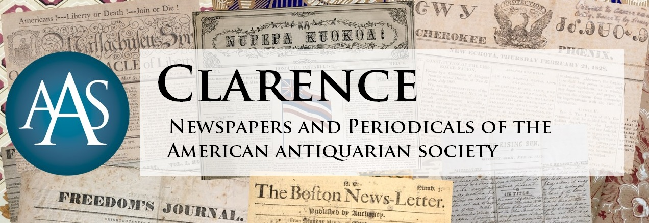 Clarence: Newspaper and Periodical Holdings of the American Antiquarian  Society