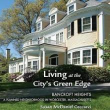 Living at the City's Green Edge: Bancroft Heights, A Planned Neighborhood in Worcester, Massachusetts